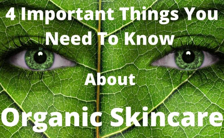 4 Important Things You Need To Know About Organic Skincare