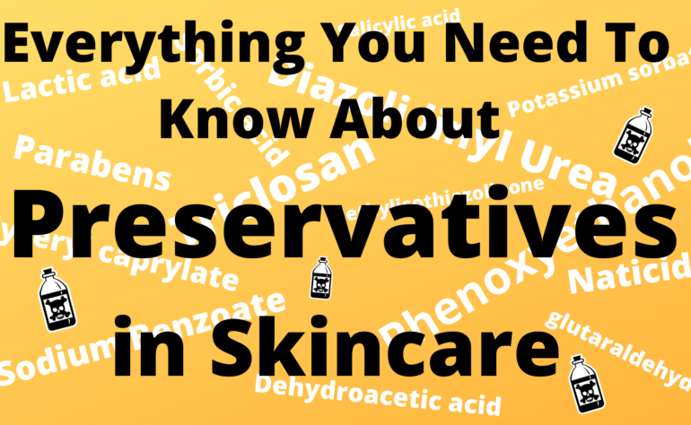 Everything You Need to Know About Preservatives in  Skincare